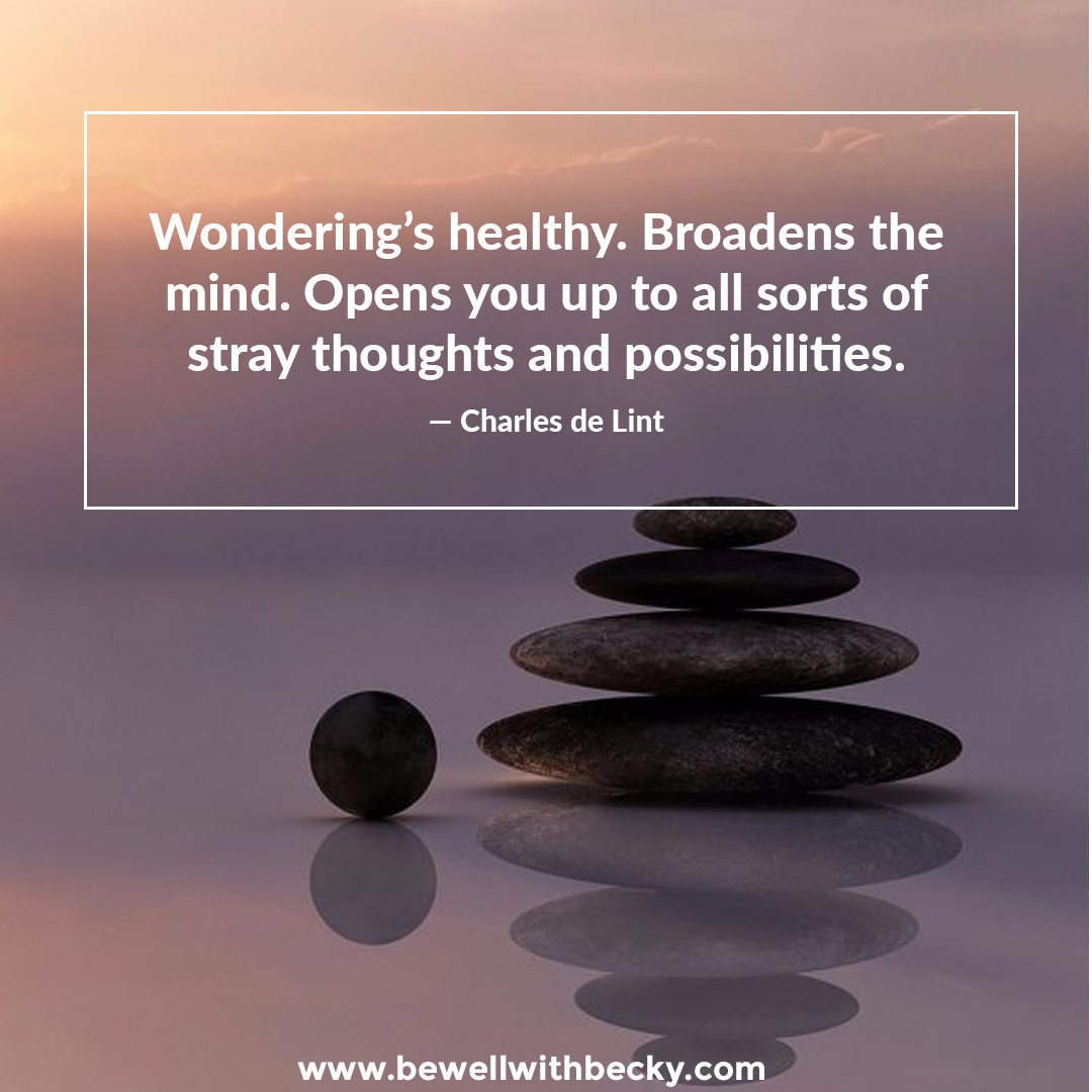 """""""Wondering's healthy. Broadens the mind. Opens you up to all sorts of stray thoughts and possibilities."""" — Charles de Lint   #healthy #mind #meditation #bewellwithbecky"""