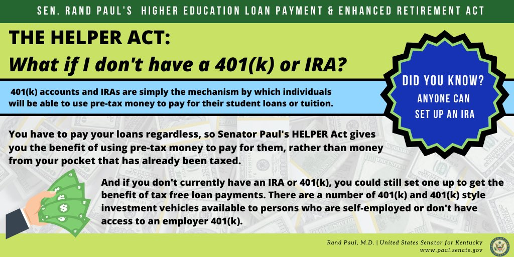 Some have asked if they could benefit from my HELPER Act to pay for college even if they dont currently have a 401(k) or IRA account. The answer is YES - anyone can set up an IRA, and under my plan, they could use those PRE-TAX dollars to pay for student loans or tuition.
