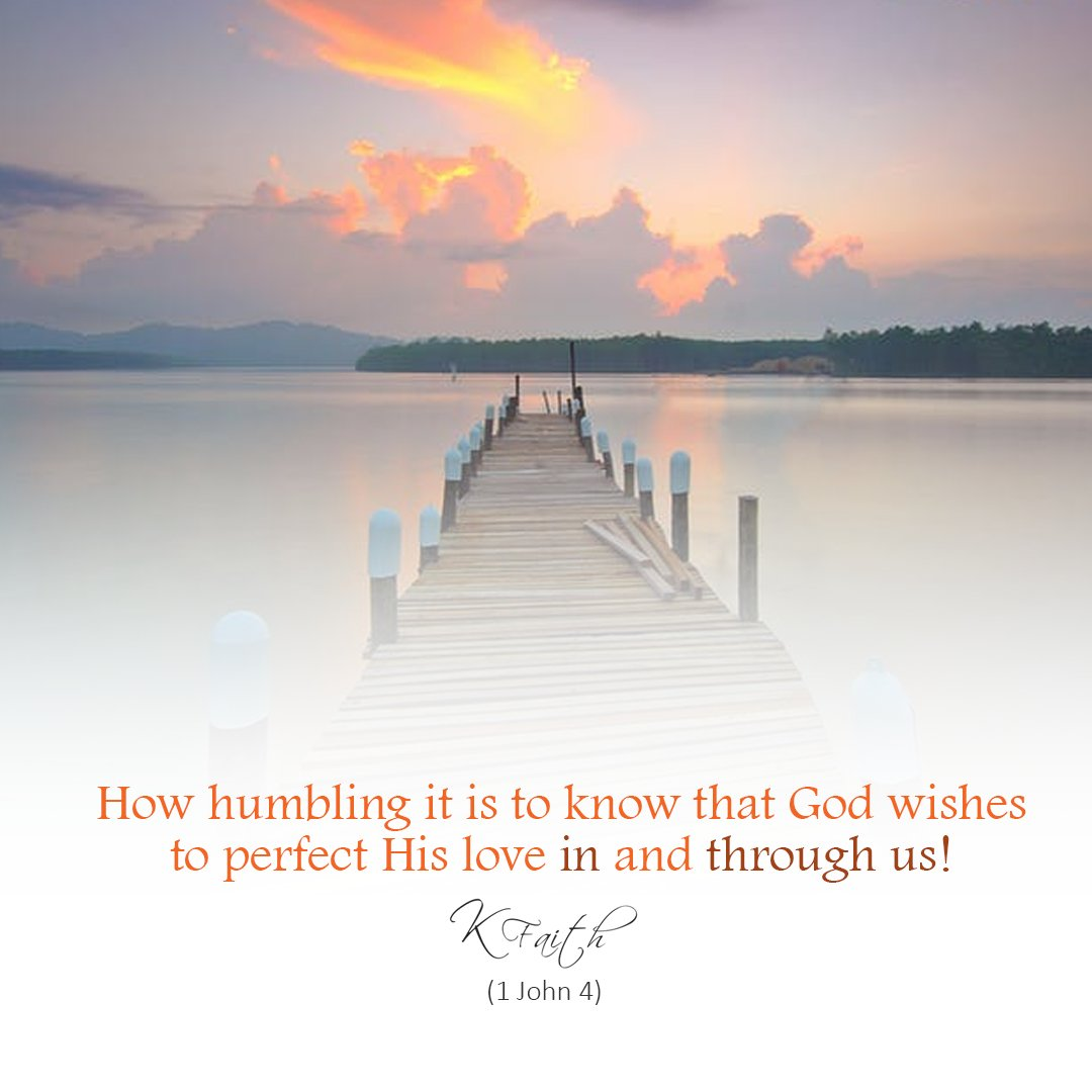 How humbling it is to know that God wishes to perfect His love in and through us! ~KFaith (1 John 4) #FaithInGod <br>http://pic.twitter.com/2Q4qD6qjuY