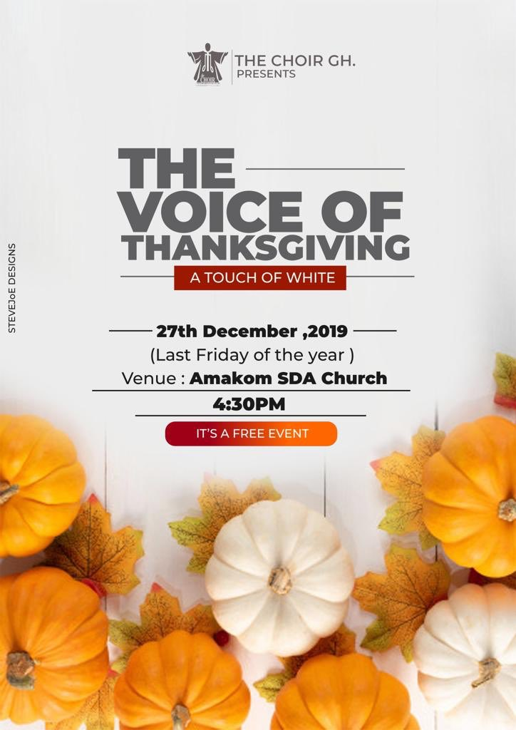HAPPY SABBATH2019 almost Gone, 2020 almost here Let's Raise our VOICES in THANKSGIVING.27th December 2019(Last Friday of the Year)4:30pmAMAKOM SDA CHURCH, KUMASIADMISSION IS FREETHE VOICE OF THANKSGIVING A Touch of White
