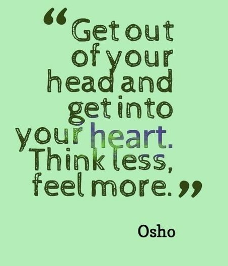"""""""Get Out Of Your Head And Get Into Your Heart. Think Less, Feel More."""" ~ OSHO  #ThoughtForTheDay #SaturdayThoughts #waytolive #inspiringquote #lifeisbeautiful #StarfishClub #GoldenHearts #JoyTrain  #FamilyTrain #ThinkBIGSundayWithMarsha<br>http://pic.twitter.com/RTCh4sUX5Y"""