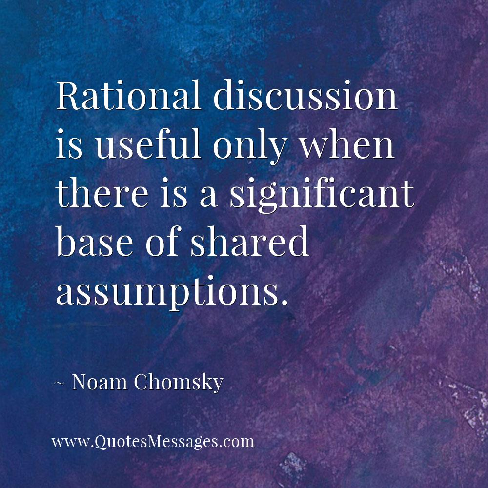 Rational discussion is useful only when there is a significant base of shared assumptions.  http:// quotesmessages.com/authors/noam-c homsky  …  #quote #NoamChomsky <br>http://pic.twitter.com/NnbUk70noB