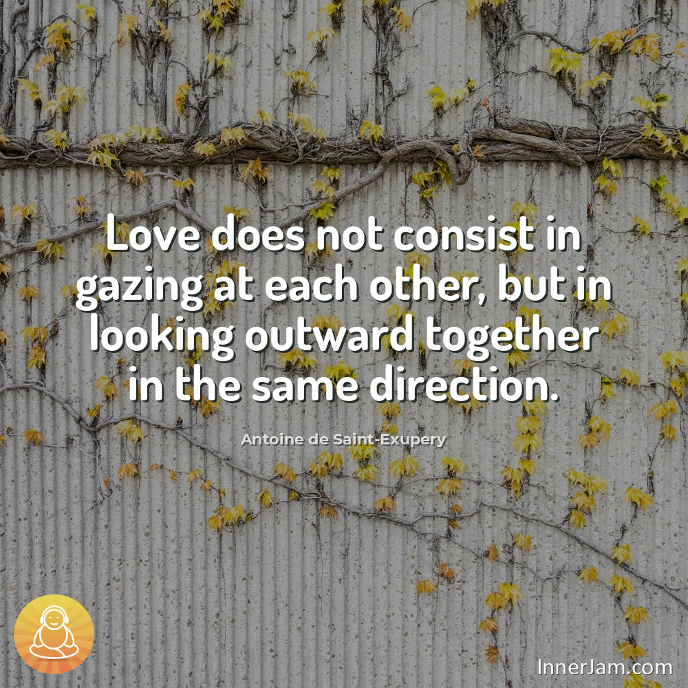 Love does not consist in gazing at each other, but in looking outward together in the same direction. . #inspiration #motivation<br>http://pic.twitter.com/vXhSxE8PK3
