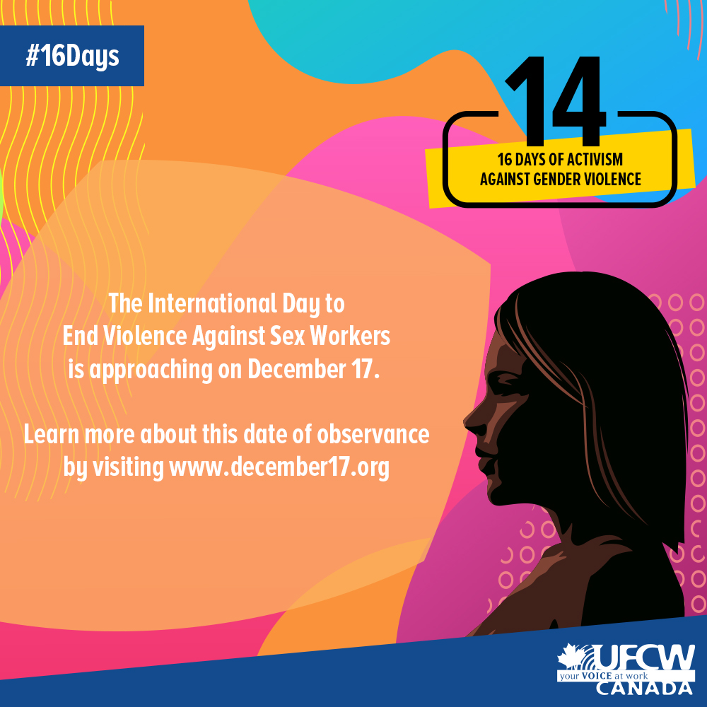 Did you know that the International Day to End Violence Against Sex Workers is approaching on December 17?   Learn more about the date by visiting  http://www. december17.org     #16Days  #canlab #UFCW <br>http://pic.twitter.com/ISIaFWCGDP