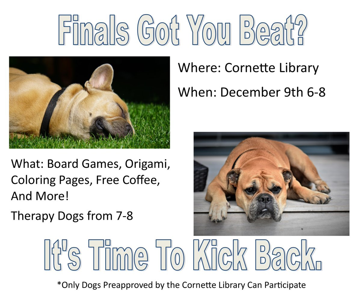 We all need a break during Finals Week!  What better way to de-stress than with food, games, and DOGS ?!  Come KICK BACK at Cornette Library tomorrow (Dec 9) from 6-8pm.