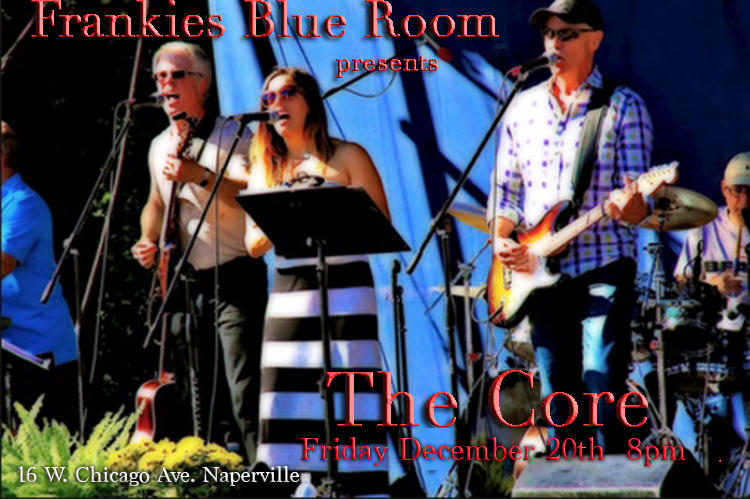 Frankies Blue Room presents The Core Friday December 20th 8pm (doors open at 7pm) 16 W Chicago Ave Naperville  #music #Naperville #chicagomusic #chicagomusic #napervilleriverwalk #Chicago #liveband #Hollywood #barandgrill #canon