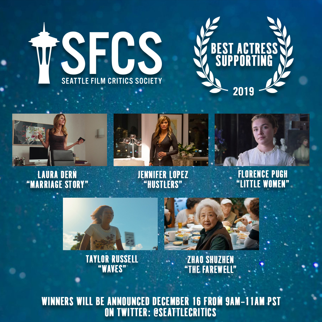 The 2019 @SeattleCritics nominees for BEST ACTRESS in a SUPPORTING ROLE:  * Laura Dern - MARRIAGE STORY * Jennifer Lopez - HUSTLERS * Florence Pugh - LITTLE WOMEN * Taylor Russell - WAVES * Zhao Shuzhen - THE FAREWELL  #SFCS2019 <br>http://pic.twitter.com/yIpgF59ZV7