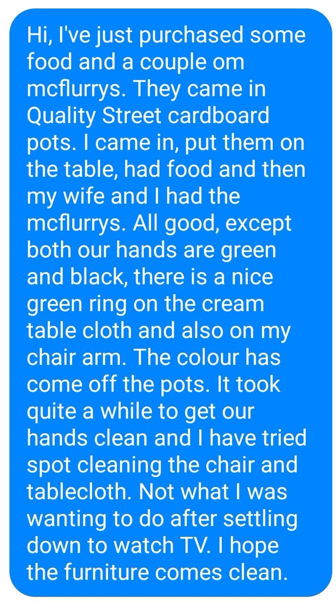 @McDonaldsUK I sent this message via Messenger last week. No response, so thought I'd tweet it. The furniture is now clean after using the washer on it for 3 times 😬 #mcflurry #angry #McDonalds