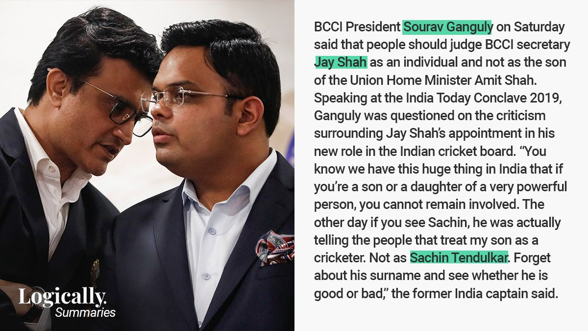 #LogicallySummaries 'Judge #JayShah independently, not as #AmitShah's son', says #BCCI President #SouravGanguly.