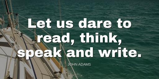 """Let us dare to read, think, speak and write.""-John Adams"
