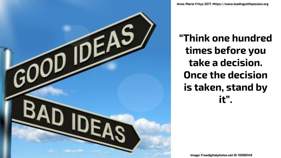 """""""Think 100 times before you take a decision. Once the decision is taken, stand by it"""". http://bit.ly/CHOICES777#mindfulness"""