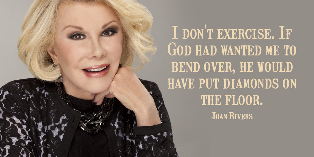 I don't exercise. If God had wanted me to bend over, he would have put diamonds on the floor. - Joan Rivers  #InspireThemRetweetTuesday #TuesdayThoughts<br>http://pic.twitter.com/NnXtOoN7wg