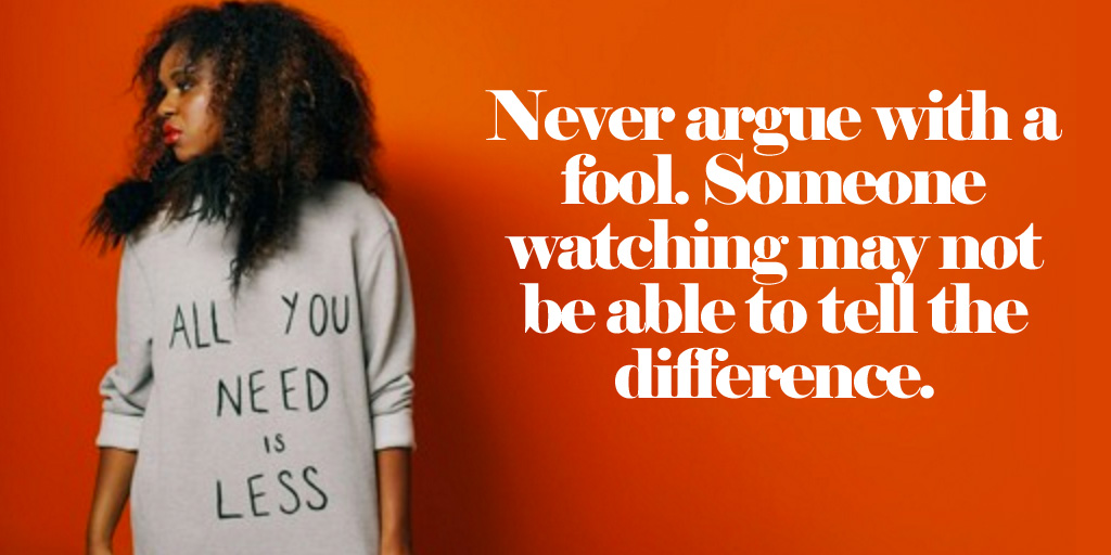 Never argue with a fool. Someone watching may not be able to tell the difference.  #InspireThemRetweetTuesday #TuesdayThoughts<br>http://pic.twitter.com/lR4opUzEao