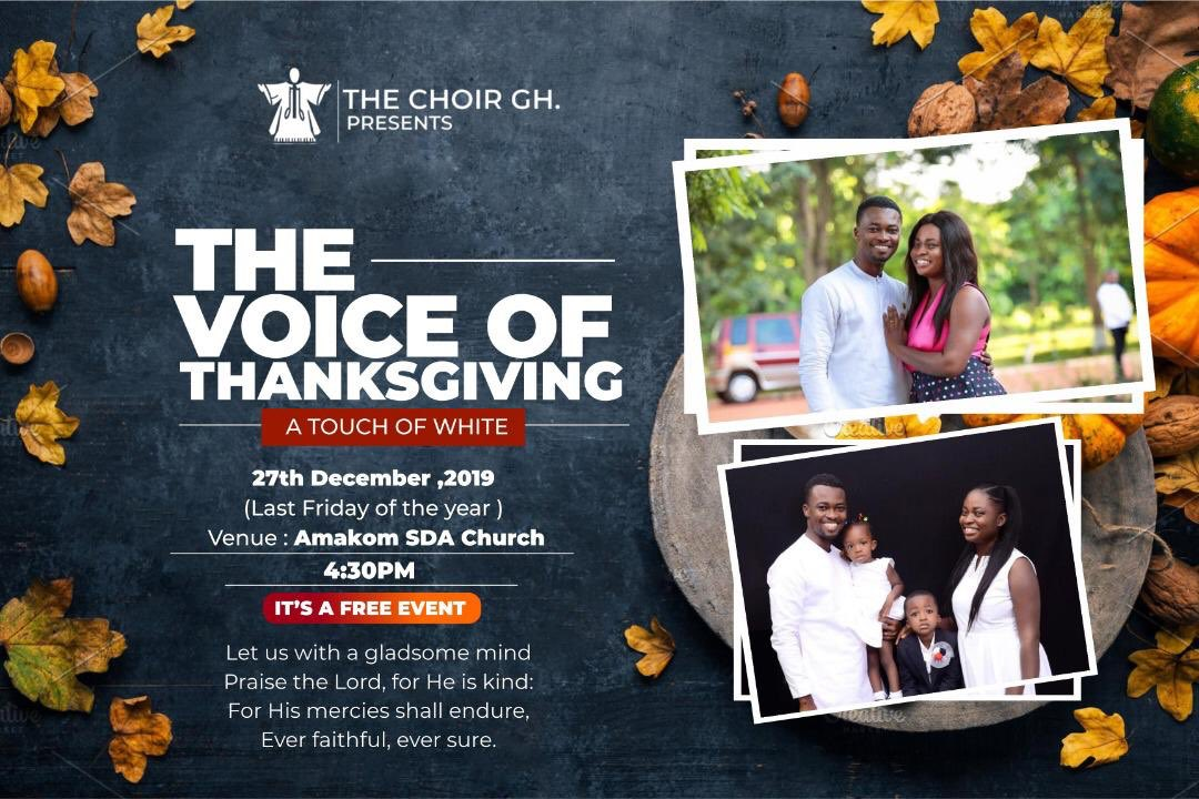 Oh Praise Him With The Voice Of Thanksgiving27th December 2019(Last Friday of the Year)4:30pmAMAKOM SDA CHURCH, KUMASIADMISSION IS FREETHE VOICE OF THANKSGIVING A Touch of White