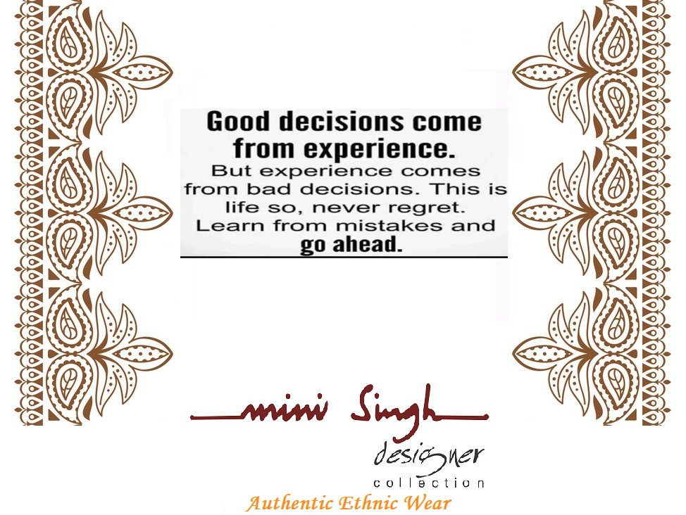 Bad #decisions  are the biggest #force  behind good #experience . So never regret just #learn  from them and #keep  on #moving . Good #Day !! #Minisinghwishes  #Minisinghmotivation  #Minisinghinspiration  #Minisinghoptimism  #MinisinghPositivity  #MinisinghThoughts  #Minisingh  #EthnicWear