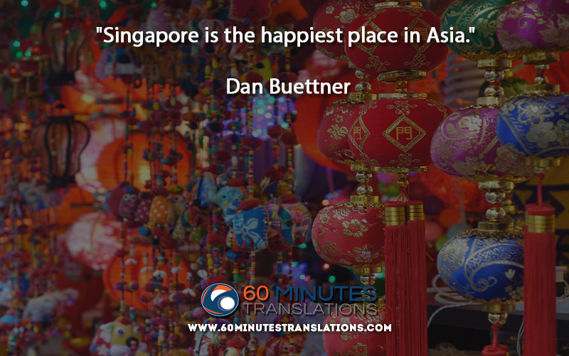 """Singapore is the happiest place in Asia."" Quote by Dan Buettnerhttps://www.60minutestranslations.com/ #translation #xl8 #t9n #l10n #i18n #MT #xl8cpd #1nt #translators  #quotes #motivation #education #school"