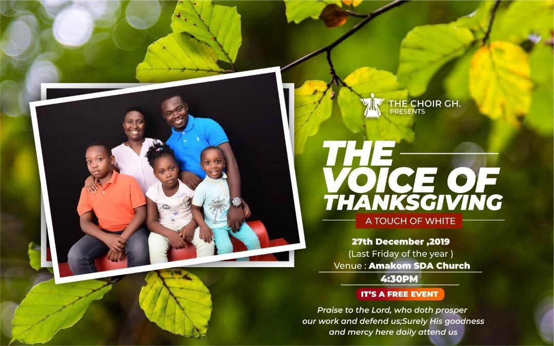 Praise Him, Praise Him Ever in Joyful Songs!27th December 2019(Last Friday of the Year)4:30pmAMAKOM SDA CHURCH, KUMASIADMISSION IS FREETHE VOICE OF THANKSGIVING A Touch of White