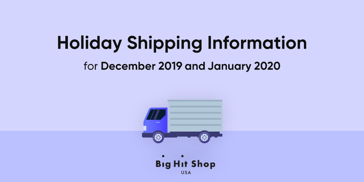 Big Hit Shop USA shipping service will experience some delay during this holiday season in December 2019 and January 2020 🚚. Please see our holiday shipping schedule! 👉 bit.ly/36qW3ec #BigHitShopUSA
