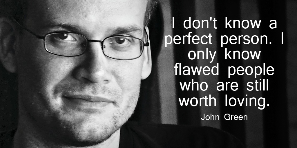 I don't know a perfect person. I only know flawed people who are still worth loving. - John Green #quote<br>http://pic.twitter.com/z2y0QYZWdF