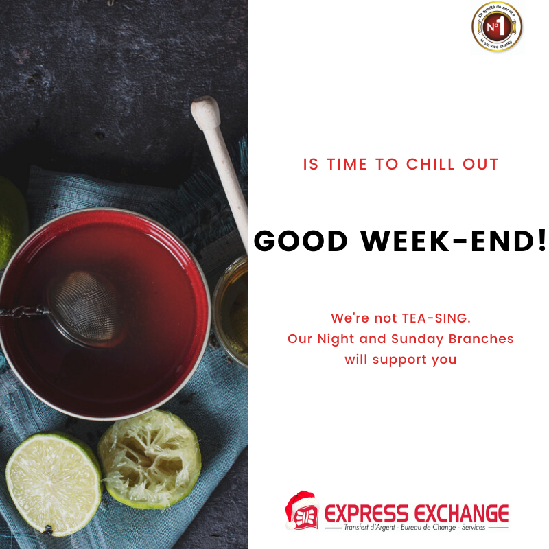 IT IS TIME TO CHILL OUT Good week-end! Were not TEA-SING. Our Night and Sunday Branches will support you. #InternationalTeaDay #ExpressExchange #LeNuméro1 #QualitéDeService