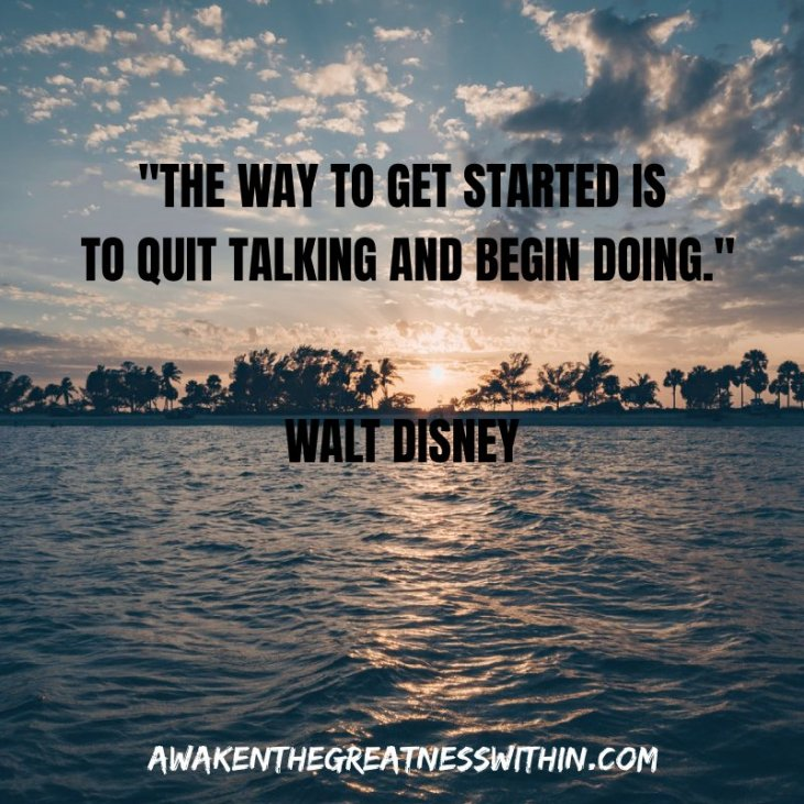 The way to get started is to quit talking and begin doing. #SaturdayThoughts #SaturdayMotivation #WeekendWisdom #ThinkBigSundayWithMarsha #QuitTalking #BeginDoing