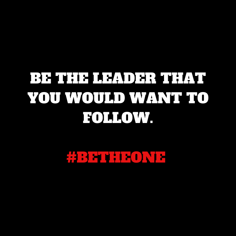 Be The Leader That You Would Want To Follow. #BeTheOne #Leadership #PrincipalsInAction
