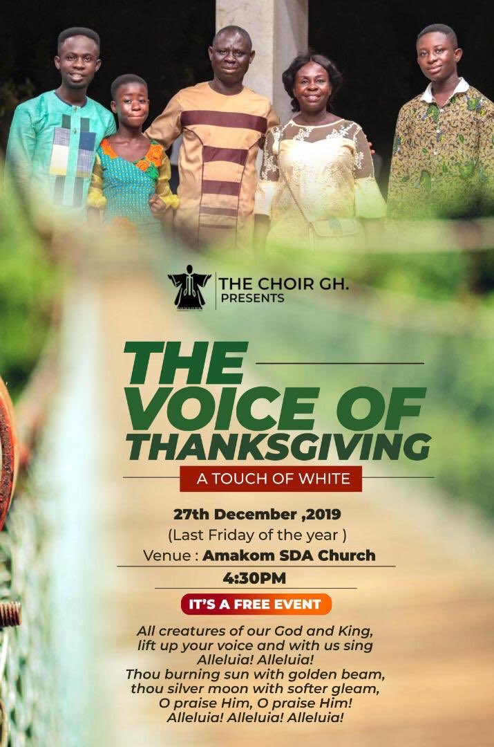Come in Families, Come Clothed in White Jan-Dec, God has been Good!27th December 2019(Last Friday of the Year)4:30pm AMAKOM SDA CHURCH, KUMASIADMISSION IS FREETHE VOICE OF THANKSGIVING A Touch of White