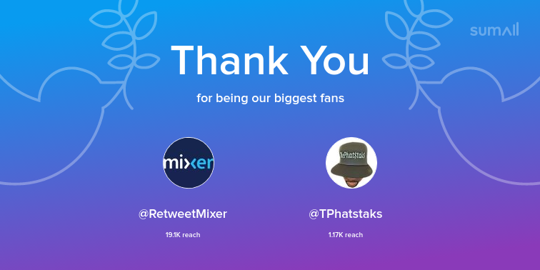 Our biggest fans this week: RetweetMixer, TPhatstaks. Thank you! via