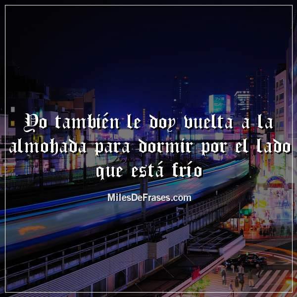 Frases En Imágenes على تويتر Yo También Le Doy Vuelta A La