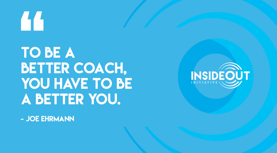 We didn't have a choice about who our coaches were, but we do have a choice about the kind of coaches we are.