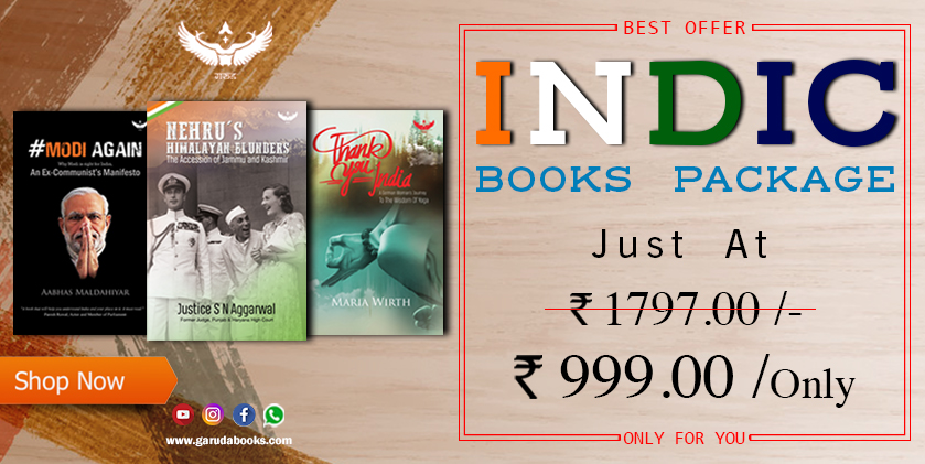 Avail this wonderful offer on INDIC BOOKS PACKAGE. Get 3 books worth ₹ 1800 in just ₹ 999. Every Indian must read this Trio, which is including books from authors like @mariawirth1 @Aabhas24 and Justice S N Aggarwal. Order: garudabooks.com/indic-books-pa…