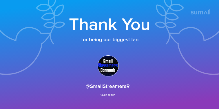 Our biggest fans this week: SmallStreamersR. Thank you! via