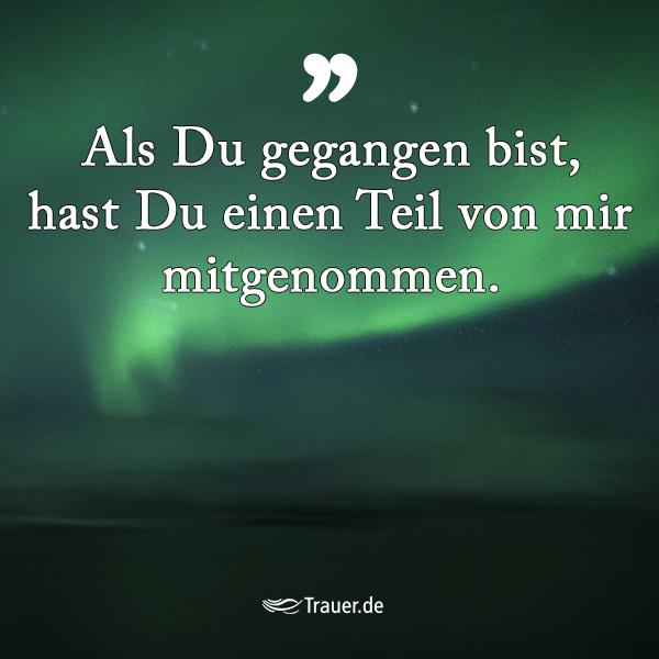 Als Du gegangen bist, hast Du einen Teil von mir mitgenommen. . . . #wenntrauerspricht #trauer #abschied #dufehlst #immerimherzen #trauerarbeit #abschiednehmen #trauern #lebenohnedich #lebenundtod #ichvermissedich #liebe #spruch #abschied #seelenschmerz