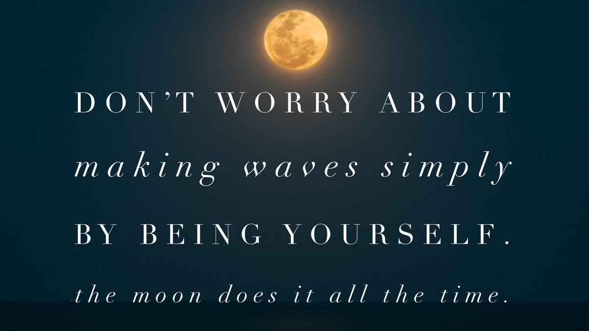 Don't worry about making waves simply by being yourself. The moon does it all the time. #ThursdayThoughts  #wordswagapp #FullMoon https://t.co/vFnlpEl9QJ