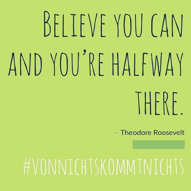 Believe you can and you're halfway there. – Theodore Roosevelt  #vonnichtskommtnichts pic.twitter.com/8kigNQJLZX