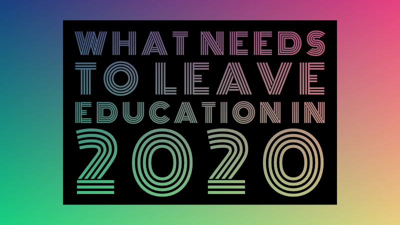 What Needs To Leave Education In 2020 - mailchi.mp/ed8b9d50358c/w…