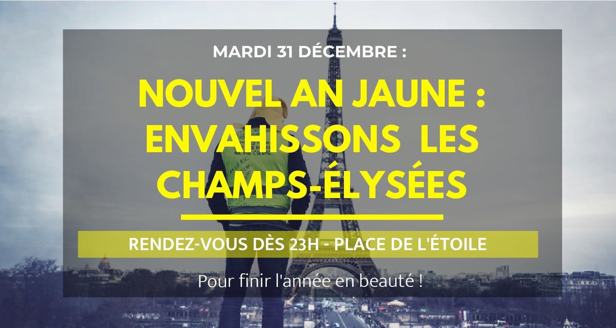 "Call from 11pm CET tonight on to take back the #ChampsElysees by the #GiletsJaunes #YellowVests. To bring a year of struggles to a close, with ""panache""! And open a new one, properly! #Paris #France #greve31decembre<br>http://pic.twitter.com/a4nDtPYyhR"