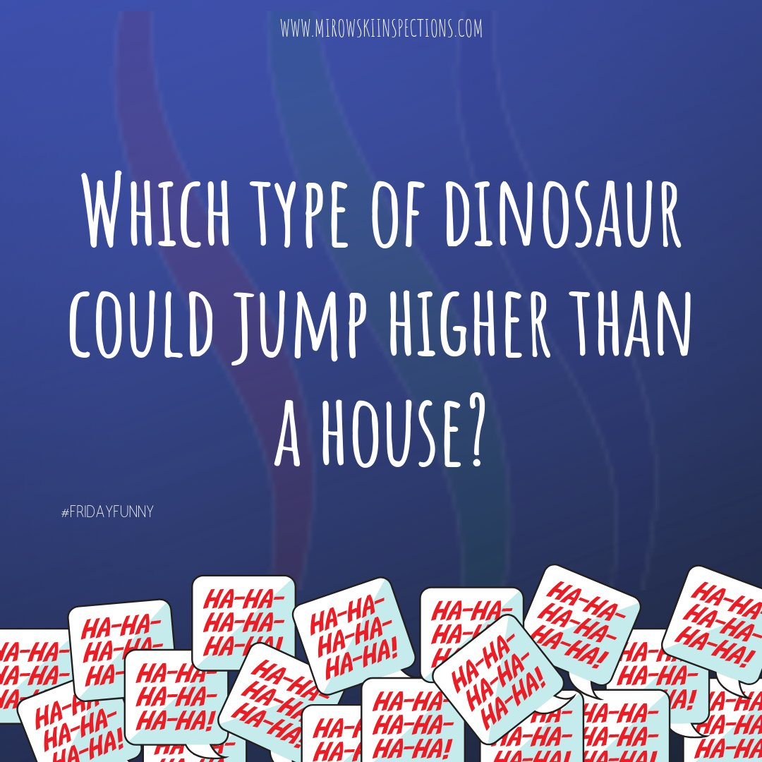 Which type of dinosaur could jump higher than a house? . ---   Any kind! A house can't jump!  --- .  #homeinspectorhumor #fridayfunny #laughter #jokes #houses #homeinspections #inspectionbusiness #laughtermakestheworldgoround  . Did you know:  Laughter relaxes the whole body.pic.twitter.com/OwRr7PN4cs