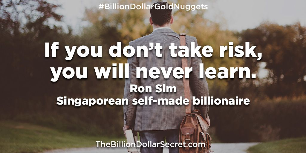 """If you don't take risk, you will never learn. – Ron Sim, Singaporean self-made billionaire – from the book """"The Billion Dollar Secret"""" https://buff.ly/2B0BF5U  #BillionDollarGoldNuggets #TheBillionDollarSecret #BillionDollarAcademy #BillionaireQuotes #BillionaireWisdompic.twitter.com/tgrvLsx33q"""