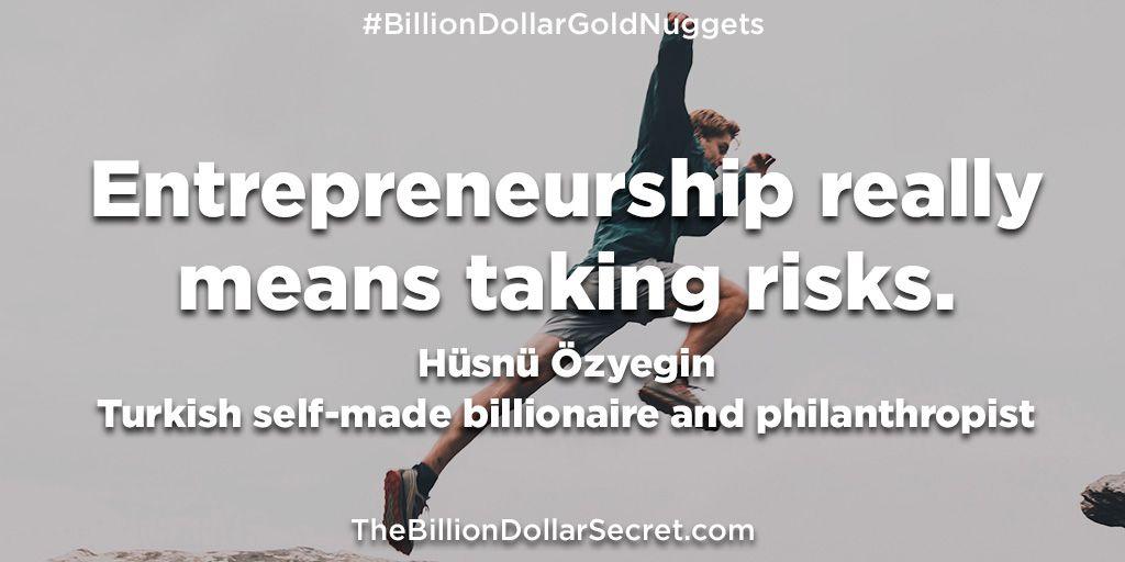 "Entrepreneurship really means taking risks.– Hüsnü Özyegin, Turkish self-made billionaire and philanthropist – from the book ""The Billion Dollar Secret"" https://buff.ly/2B0BF5U  #BillionDollarGoldNuggets #TheBillionDollarSecret #BillionDollarAcademy #BillionaireQuotes pic.twitter.com/vGbCDeatX1"