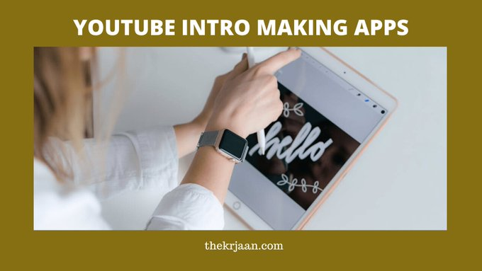 Top YouTube Intro Making Apps For You