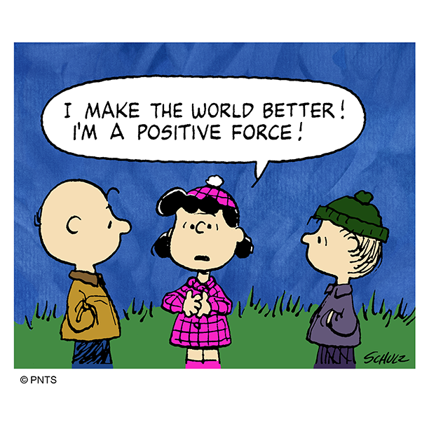 Be a positive force in the world.