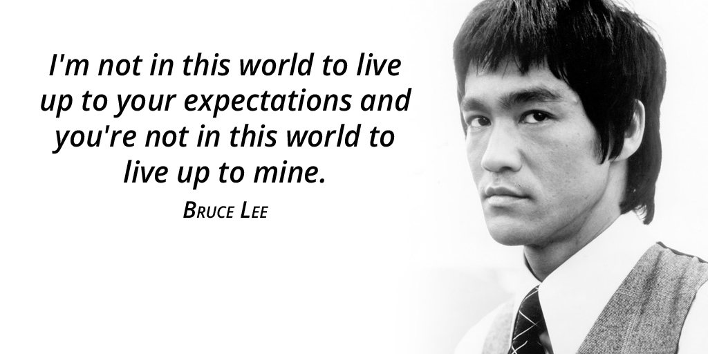 I'm not in this world to live up to your expectations and you're not in this world to live up to mine. - Bruce Lee #TuesdayThoughts<br>http://pic.twitter.com/GeOsjnp4oB
