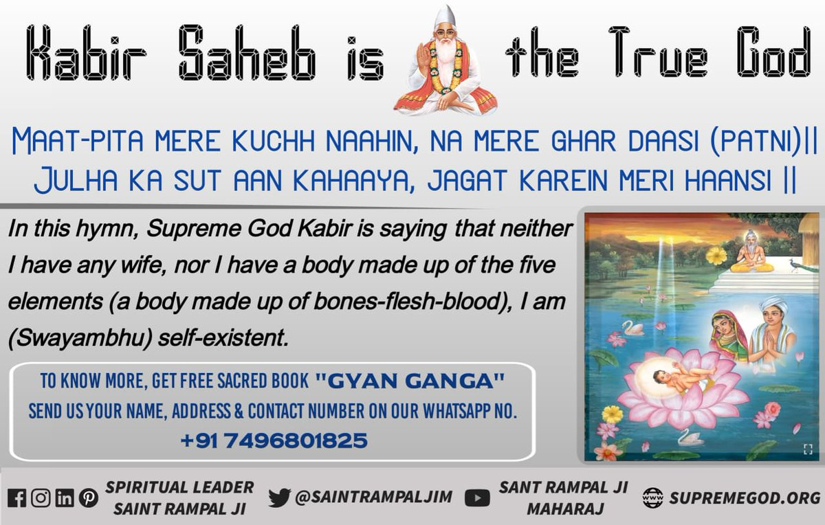 """""""Maat-pita mere kuchh naahin"""".. In this hymn, Supreme God Kabir is saying that neither I have any parents or wife, nor I have a body made up of the five elements. I am self-existent. - JagatGuru Tatvdarshi Param Sant Rampal Ji Maharaj #WednesdayThoughts <br>http://pic.twitter.com/mF6yf9tdUX"""