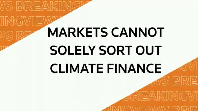 From @Breakingviews: Markets cannot solely sort climate finance out #BVPredicts