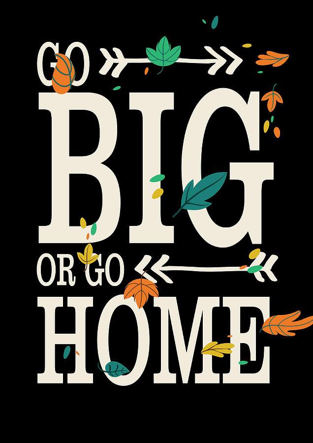 Go big or go home. #WednesdayWisdom #WednesdayThoughts #GoldenHearts #GoBigOrGoHome #GoBig @DaleMFagre @AnitaBGreen @1SunnySideSue @PrachiMalik @NancyRichmond @twizmwhytepiece @mrinalsignodia @gigirules7 @glasgow_bruce