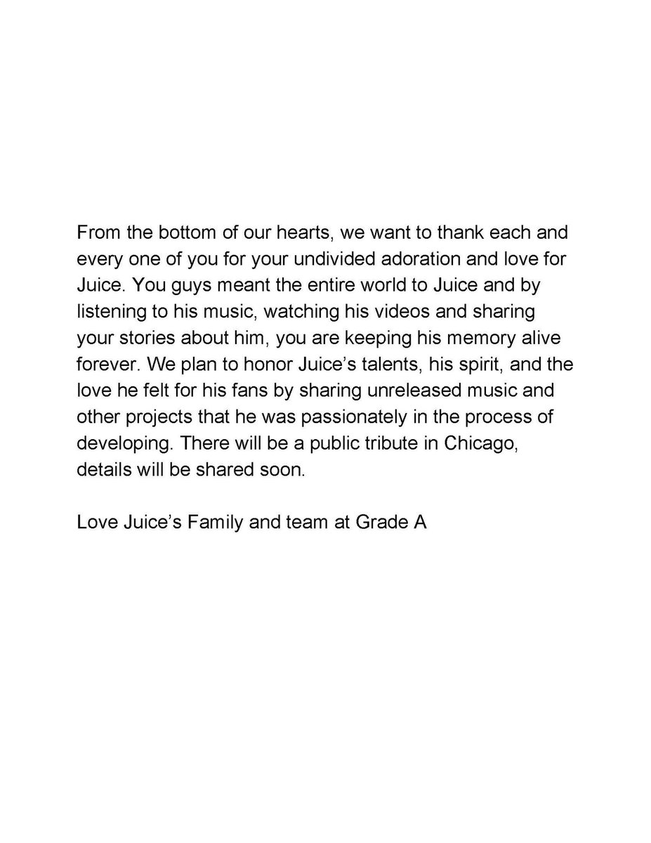 A message from Juice's family and friends. Please head to instagram.com/gradea/ for all forthcoming information regarding Juice WRLD.