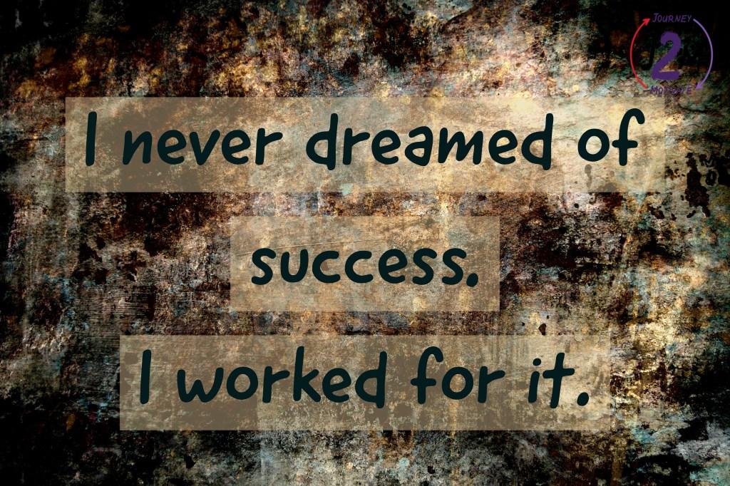 I never dreamed of success. I worked for it | Journey2Motivate  https:// journey2motivate.com/i-never-dreame d-of-success-i-worked-for-it-journey2motivate/  … <br>http://pic.twitter.com/iqwiGVBpqo