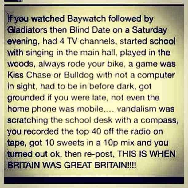 No. Thats when you were a child. Its when you were unaware of how messy, complicated and hard the world (and living in it) is. The thing youre trying to get back to isnt a time when Britain was great. Its childhood.