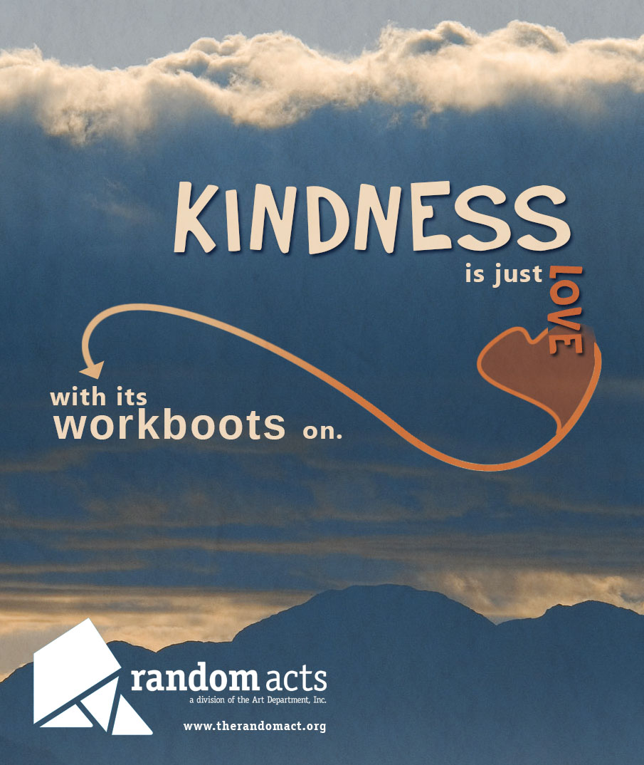 Kindness is just love with its workboots on.